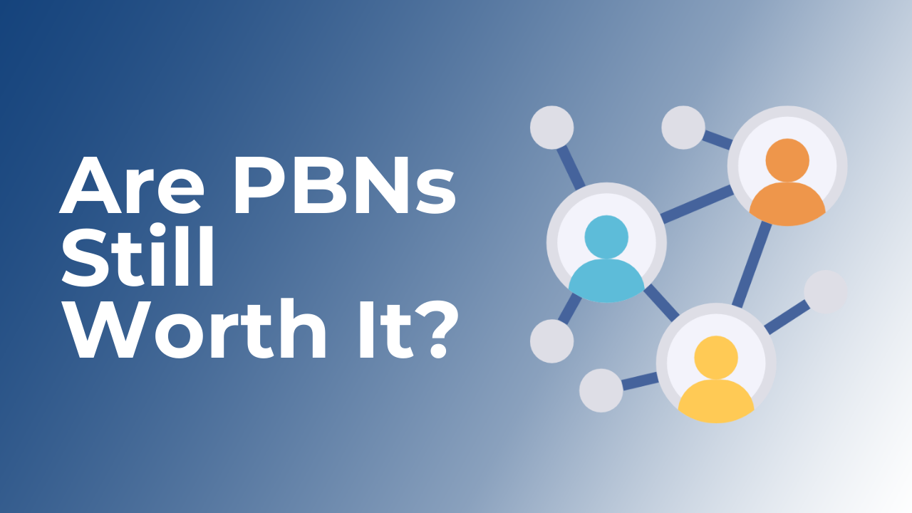 Are Private Blog Networks (PBNs) Still Worth It