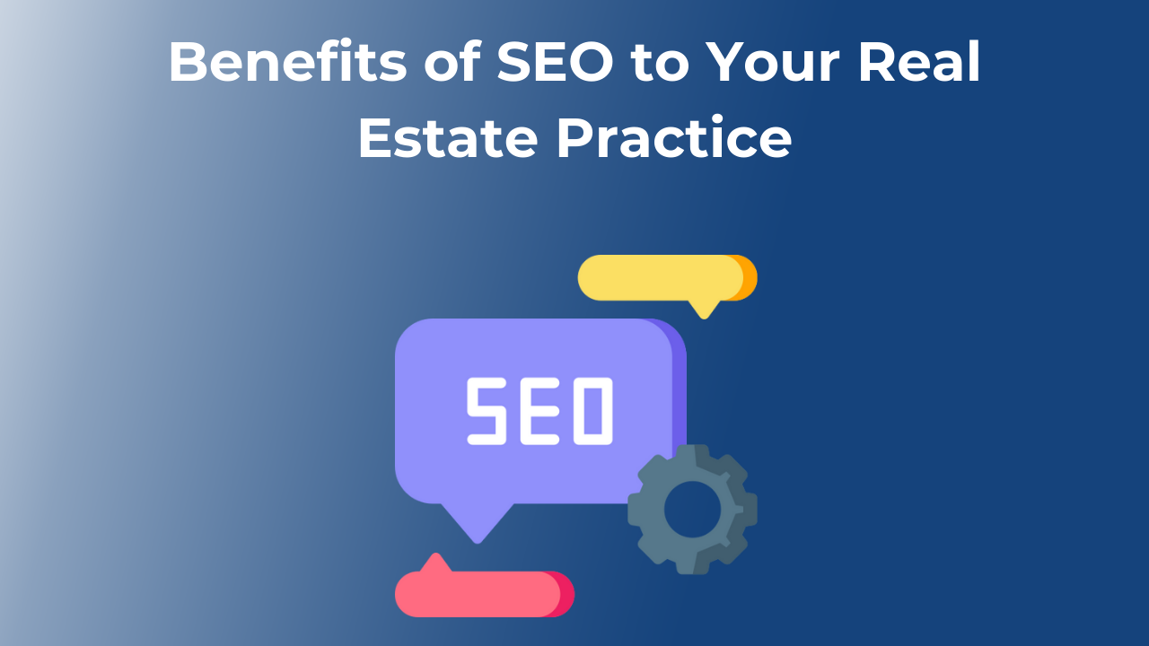 Benefits of SEO to Your Real Estate Practice