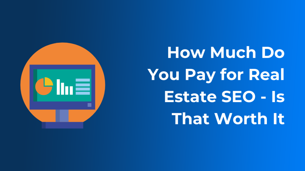 How Much Do You Pay for Real Estate SEO - Is That Worth It
