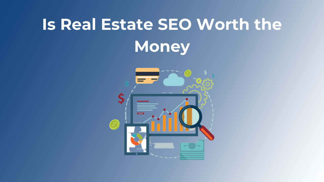 Is Real Estate SEO Worth the Money