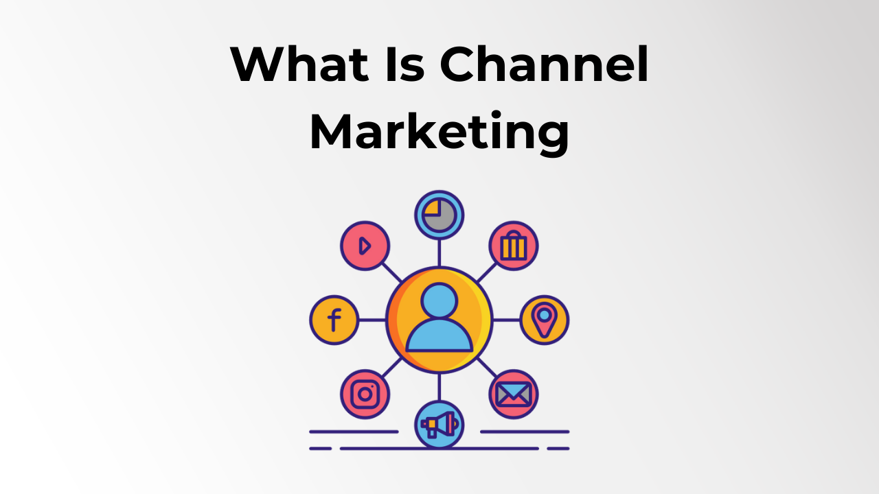 What Is Channel Marketing